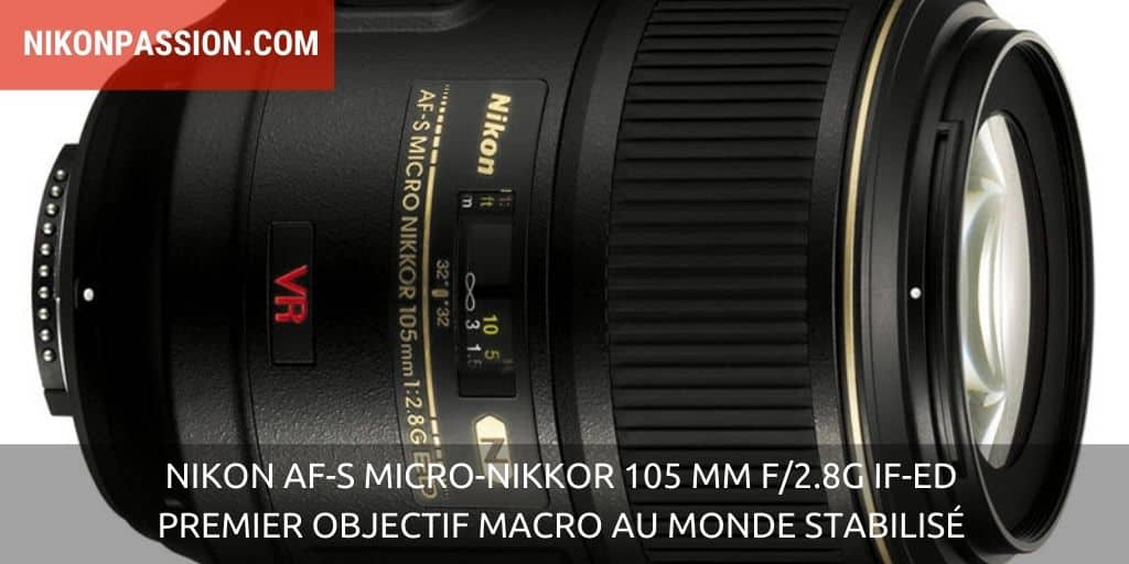 Nikon AF-S Micro-NIKKOR 105 mm f/2.8G IF-ED : premier objectif macro au monde stabilisé