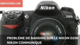 Banding Nikon D200 : Nikon confirme le problème