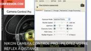 Nikon Camera Control Pro : pilotez votre reflex Nikon à distance
