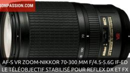 Nikon AF-S VR Zoom-Nikkor 70-300 mm f/4.5-5.6G IF-ED, le téléobjectif stabilisé pour reflex DX et FX