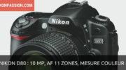 Nikon D80 : 10 Mp, AF 11 zones