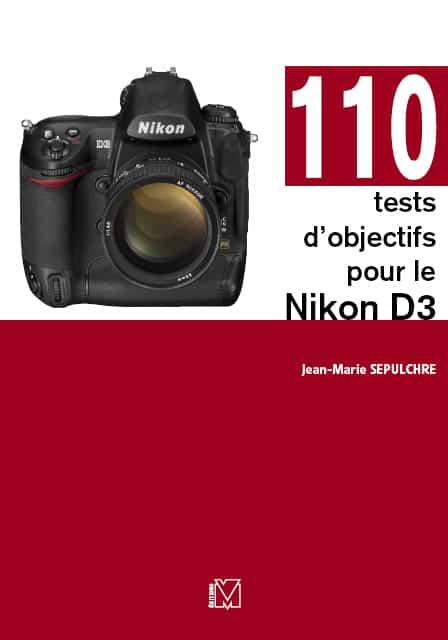110 tests objectifs Nikon D3 - guide par Jean-Marie Sepulchre