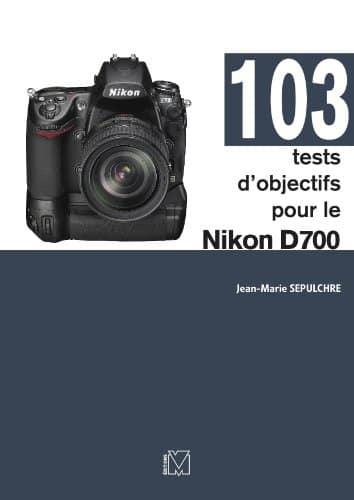 103 fiches tests objectifs Nikon D700 par par Jean-Marie Sepulchre (JMS)