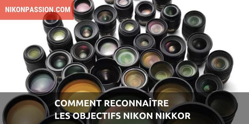 Comment reconnaître les objectifs Nikon Nikkor ?
