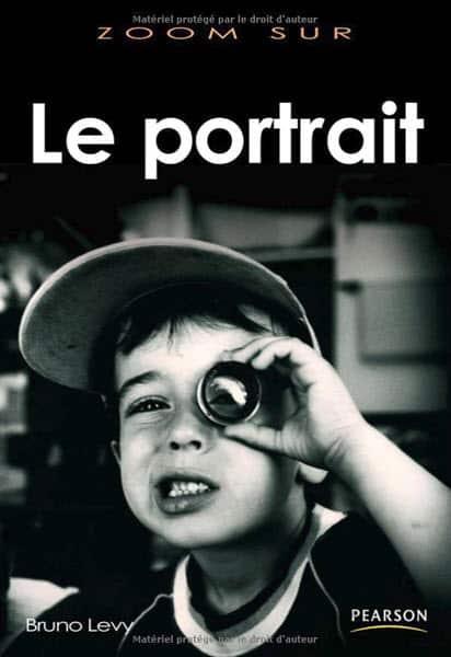 Zoom sur le portrait, Bruno Lévy - le guide pratique pour réussir vos photos