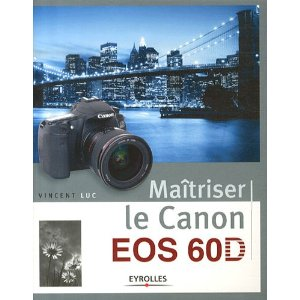 Guide pratique du Canon EOS 60D par Vincent Luc