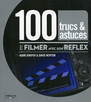 100 trucs et astuces pour filmer avec son reflex numérique - couverture du livre