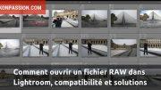 Comment ouvrir un fichier RAW dans Lightroom, compatibilité et solutions