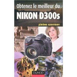 Couverture du livre Obtenez le meilleur du nikon D300S de Jérôme Geoffroy