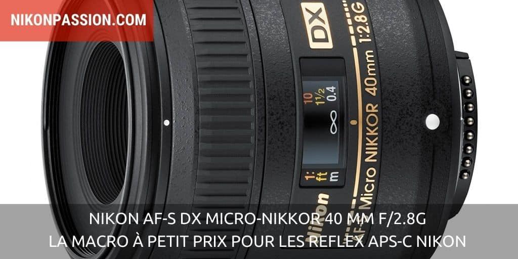 Nikon AF-S DX Micro-NIKKOR 40 mm f/2.8G : la macro à petit prix pour les reflex APS-C Nikon