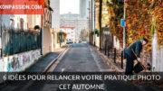 6 idées pour (re)lancer votre pratique photo cet automne