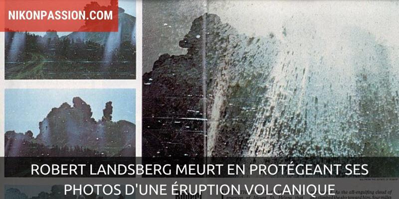 Robert Landsberg meurt en protégeant ses photos d'une éruption volcanique