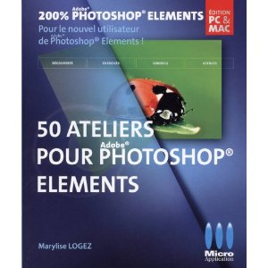 50 ateliers pour Photoshop Elements, par Marylise Logez chez MA Editions