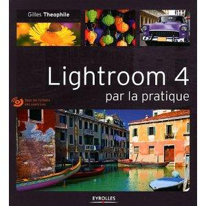 Couverture du livre Lightroom 4 par la pratique de Gilles Théophile