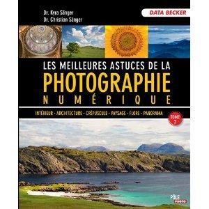 Les meilleures astuces de la photographie numérique - tome 2