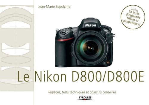 """e-book """"Le Nikon D800/D800E"""" : réglages, tests techniques et objectifs conseillés, par Jean-Marie Sepulchre"""