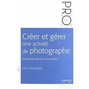 Créer et gérer une activité de photographe par Fabiène Gay Jacob Vial chez Eyrolles