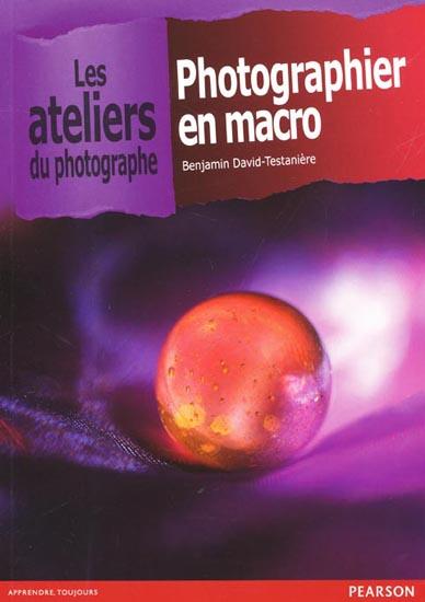Photographier en macro, les ateliers du photographe par Benjamin David-Testanière