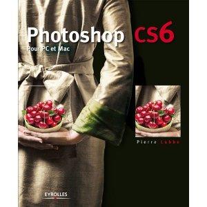 Photoshop CS6 pour PC et Mac par Pierre Labbé chez Eyrolles