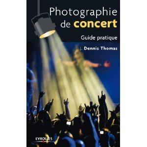 Photographie de concert - Guide pratique - J. Dennis Thomas