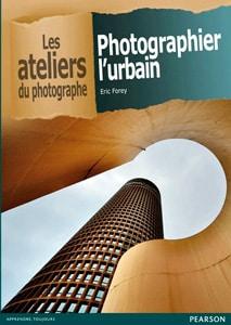 Photographier l'urbain - les ateliers du photographe - Eric Forey