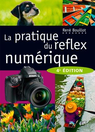 La pratique du reflex numérique - 4ème édition - René Bouillot
