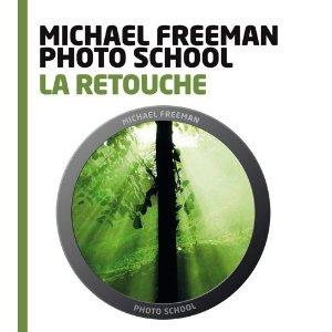 Cours de photo - la retouche - Michael Freeman