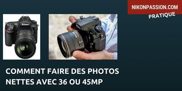 5 conseils pour faire des photos nettes avec un reflex 36 ou 45Mp