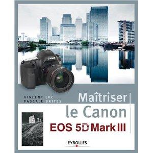 Maîtriser_Canon_EOS_5D_Mark_III_Vincent_Luc.jpg