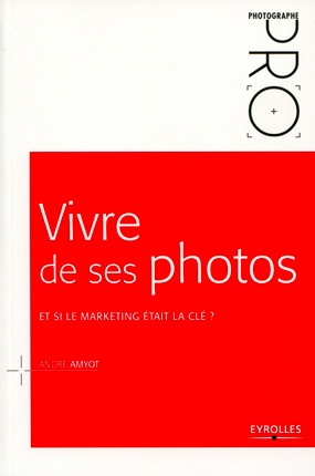 Couverture du livre Vivre de ses photos d'André Amyot