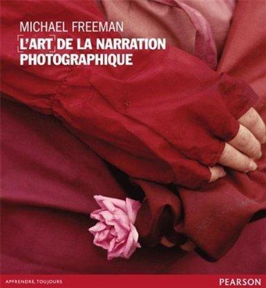 L'art de la narration photographique - Michael Freeman