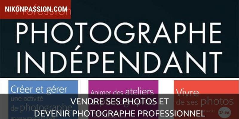 Vendre ses photos et devenir photographe professionnel : 4 guides indispensables