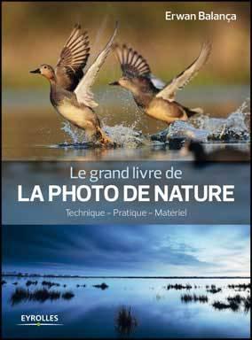 Le grand livre de la photo de nature : Technique, pratique, matériel par Erwan Balança