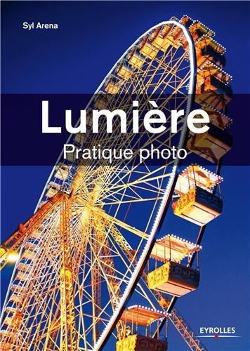 Lumière : Pratique photo, le guide par Syl Arena
