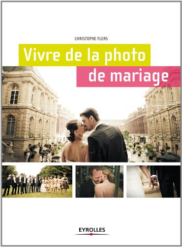 Vivre de la photo de mariage, le guide par Christophe Flers