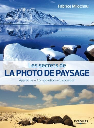 Les secrets de la photo de paysage – Guide pratique par Fabrice Milochau