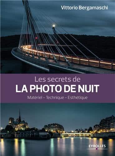 Les secrets de la photo de nuit : matériel, technique, esthétique