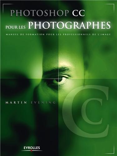 Photoshop CC pour les photographes, le guide de référence de Martin Evening