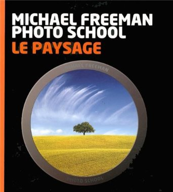 Photographier le paysage, Michael Freeman Photo School