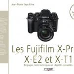 Guide pratique des Fujifilms X-Pro1, X-E2 et X-T1 + 17 tests d