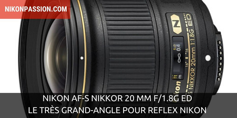 Nikon AF-S NIKKOR 20mm f/1.8G ED : le très grand-angle pour reflex Nikon