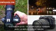 Test Nikon D750 : 10 jours sur le terrain avec le reflex expert pro Nikon