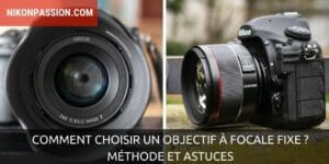 Comment choisir un objectif à focale fixe ? Méthode et astuces