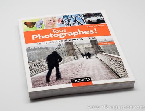 Tous photographes ! 58 leçons pour réussir vos photos, par Jacques Croizer