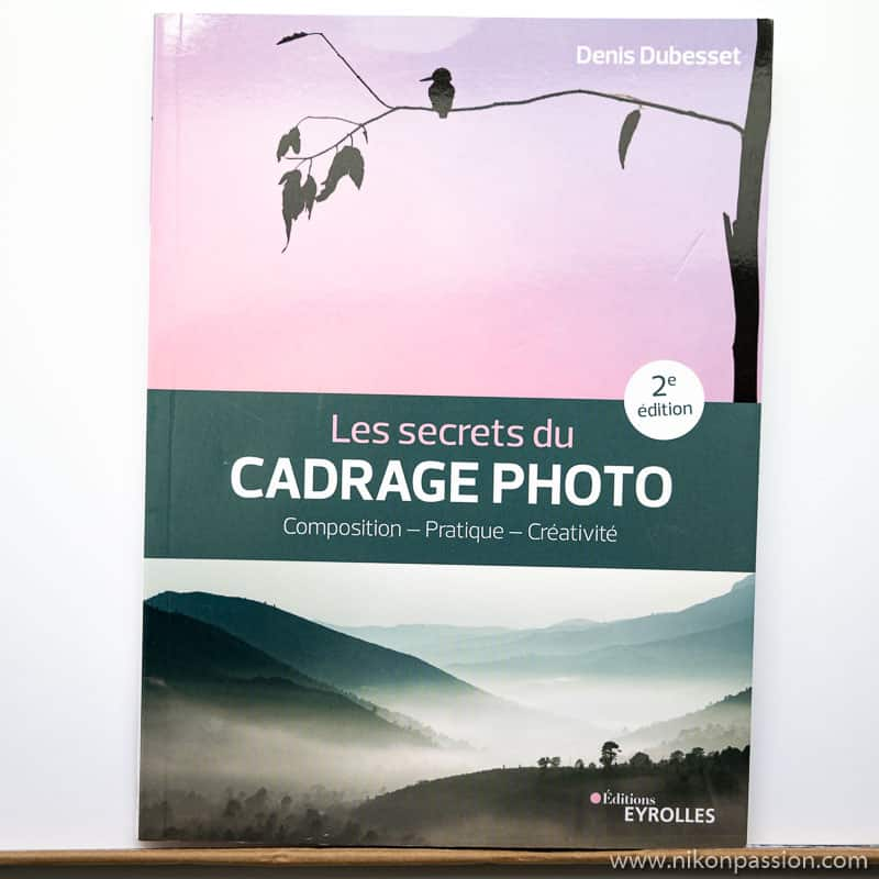 Les secrets du cadrage photo : composition, pratique, créativité, seconde édition