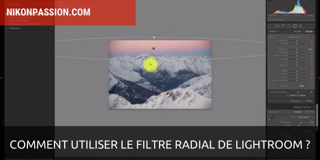 Comment utiliser le filtre radial de Lightroom