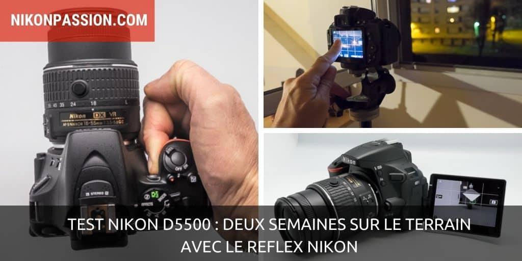 Test Nikon D5500 : deux semaines sur le terrain avec le reflex Nikon