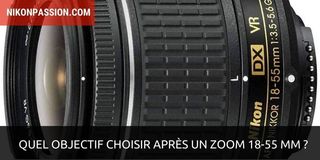Quel objectif choisir après un zoom 18-55 mm ?