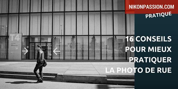 16 conseils pour mieux pratiquer la Photo de Rue