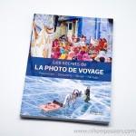 Les secrets de la photo de voyage, préparation, démarche, terrain, partage